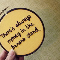 There's Always Money in the Banana Stand Embroidery Hoop - Arrested Development TV quote - Yellow Fiber Art Home Decor 4 inch