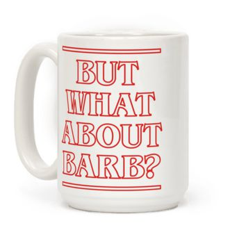 BUT WHAT ABOUT BARB MUG