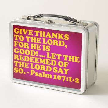 Bible verse from Psalm 107:1-2. Metal Lunch Box