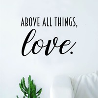 Above All Things Love Decal Sticker Wall Vinyl Art Wall Bedroom Room Home Decor Quote Teen Kids Baby Nursery Family
