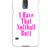 I HAVE THAT SOFTBALL BUTT  - Samsung Galaxy S5 Case