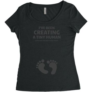 I've Been Creating A Tiny Human What Have You Been Doing Today Women's Triblend Scoop T-shirt