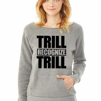 Trill Recognize Trill ladies sweatshirt