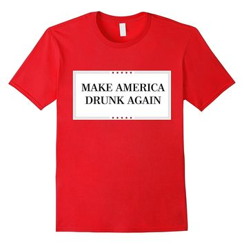 Make America Drunk Again Funny T- Shirt 4th July Gift