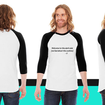 Welcome To The Dark Side We Lied About The Cookies_ American Apparel Unisex 3/4 Sleeve  American Apparel Unisex 3/4 Sleeve T-Shirt