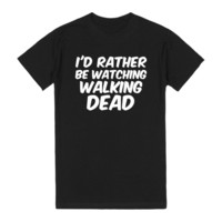 I'D RATHER BE WATCHING WALKING DEAD