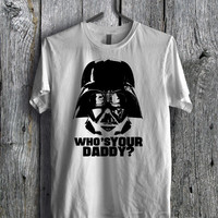 Darth Vader Who's Your Daddy Tee - zLi Unisex Tees For Man And Woman / T-Shirts / Custom T-Shirts / Tee / T-Shirt