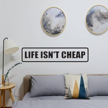 Life Isn't Cheap Vinyl Wall Decal - Removable