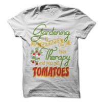 Gardening T-Shirt Gardening Is Cheaper Than Therapy Tee Tomatoes Shirt Mom Shirts Womens Garden Mothers Day Hobby Shirts