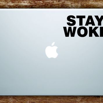Stay Woke Laptop Decal Sticker Vinyl Art Quote Macbook Apple Decor Inspirational Funny