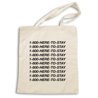 1-800-Here-To-Stay -- Tote Bag