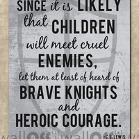 "C.S. Lewis Fine Art Print ""Since children will meet cruel enemies, let them at least of heard of brave knights and heroic courage"""