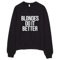 Blondes do it Better Sweater Made in LA
