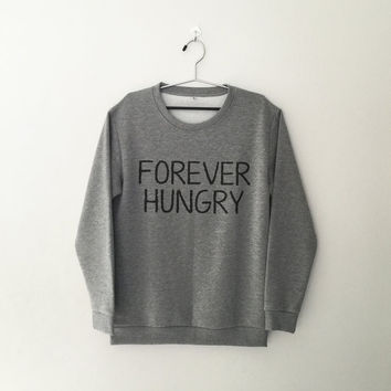 Forever hungry sweatshirt jumper cool fashion girls unisex women sweater funny cute teens dope teenagers swag fresh