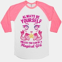 Always Be Yourself Unless You Can Be A Magical Girl | T-Shirts, Tank Tops, Sweatshirts and Hoodies | Human