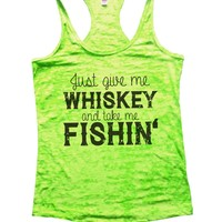 Just Give Me Whiskey And Take Me Fishin Burnout Tank Top By Funny Threadz