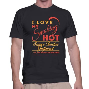 I Love My Smoking Hot Science-Teacher Girlfriend - Men's Shirt