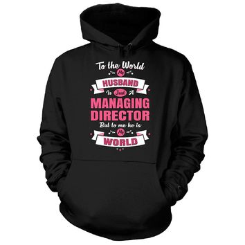 My Husband Is A Managing Director, He Is My World - Hoodie