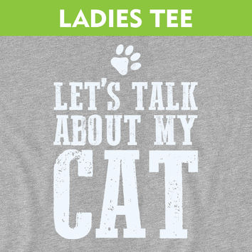 Let's Talk About My Cat - Ladies Tee