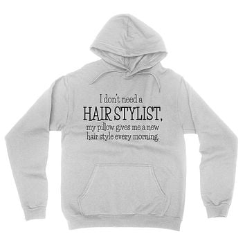 I don't need a hair stylist my pillow gives me a new hair style every morning funny cool Hoodie