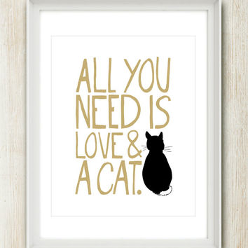 All You Need Is Love & A Cat (Choose Your Color) 8x10 inch print on A4