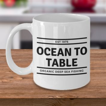 Ocean To Table Organic Deep Sea Fisherman - Funny Fishing Mug - Gift Idea For Fisherman - 11oz Coffee Mug