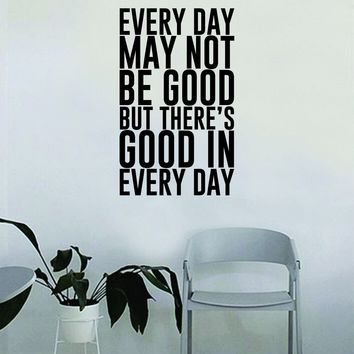 There's Good in Every Day Wall Decal Quote Home Room Decor Decoration Art Vinyl Sticker Inspirational Motivational Positive Good Vibes