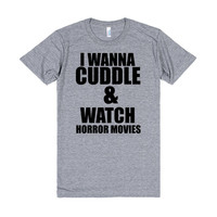 I WANNA CUDDLE AND WATCH HORROR MOVIES