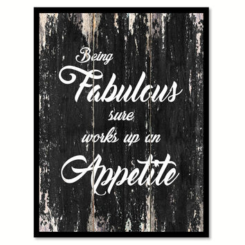Being fabulous sure works up an appetite Quote Saying Canvas Print with Picture Frame Home Decor Wall Art