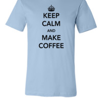 keep calm and make coffee - Unisex T-shirt