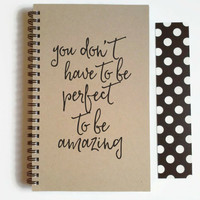 Writing journal, spiral notebook, cute diary, small sketchbook, scrapbook - You don't have to be perfect to be amazing, inspirational quote
