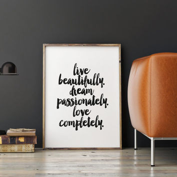 "PRINTABLE art""live beautifully dream passionately love completely""inspirational art,best words,dorm room decor,gift idea,life is beautiful"