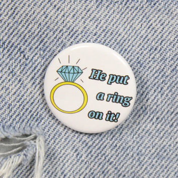 He Put A Ring On It 1.25 Inch Pin Back Button Badge