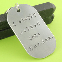 LOTR I Simply Walked Into Mordor Keychain - The Hobbit Aluminum Keychain - Lord of the Rings Handstamped Keyring - Key Chain