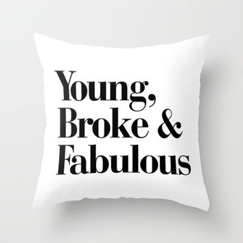 Young, Broke & Fabulous Throw Pillow by RexLambo