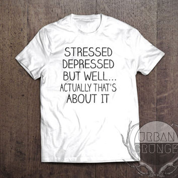 stressed depressed but well dressed tshirt- unisex tshirt-stressed tshirt- funny tshirt- stressed depressed but well actually thats about it