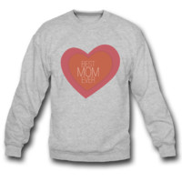 BEST MOM EVER SWEATSHIRT CREWNECK