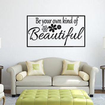 Be Your Own Kind of Beautiful quote wall sticker quote decal wall art decor 4610