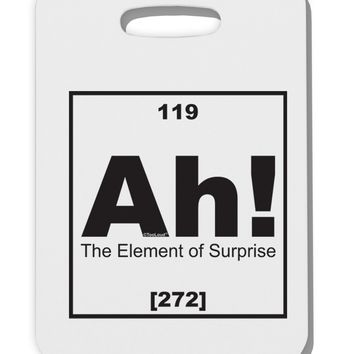 Ah the Element of Surprise Funny Science Thick Plastic Luggage Tag by TooLoud