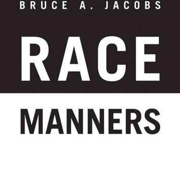 Race Manners: Navigating the Minefield Between Black and White Americans: Race Manners