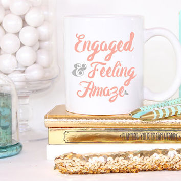 Engaged and Feeling Amaze Mug- Bride To Be Engagement Gift