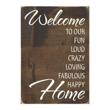 Welcome To Our Fun Loud Crazy Loving Fabulous Happy Home Rustic Wood Sign (#1447)