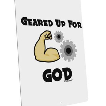 """Geared Up For God Large Aluminum  Sign 12 x 18"""" - Portrait by TooLoud"""