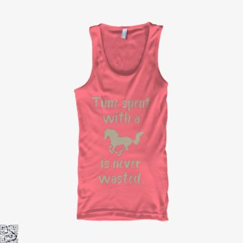 Time Spent With A Horse Is Never Wasted, Horse Tank Top