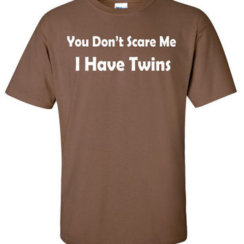 You Dont Scare Me I Have Twins Pregnant Babies Baby Shower Father's Day Mother T-Shirt Tee Shirt T Shirt Mens Ladies Womens Funny B-094