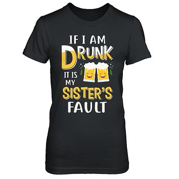 If I'm Drunk It's My Sister's Fault Drinking Beer