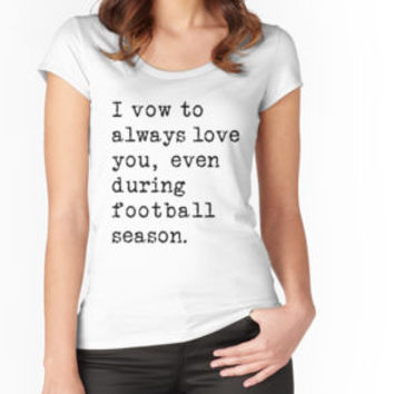 I Vow To Always Love You Even During Football Season T-Shirt by funnygifts