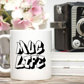 Mug Life Coffee Mug / Coffee Mug Life / Humorous Mug / 11 or 15 oz Mug / Dad Gift / Free Gift Wrap Upon Request / Friend Gift / Quote Mug