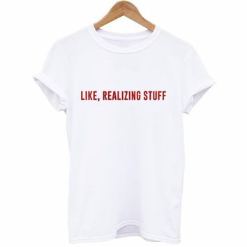 Like Realizing Stuff T-Shirt
