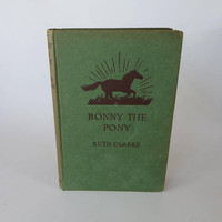 Bonny the Pony , Green Vintage 1950's Children's Horse Adventure Story Book by Ruth Clarke